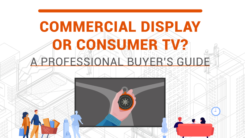 A Professional Buyer's Guide: Commercial Display or Consumer TV